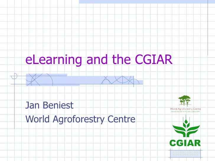 eLearning and the CGIAR Jan Beniest World Agroforestry Centre