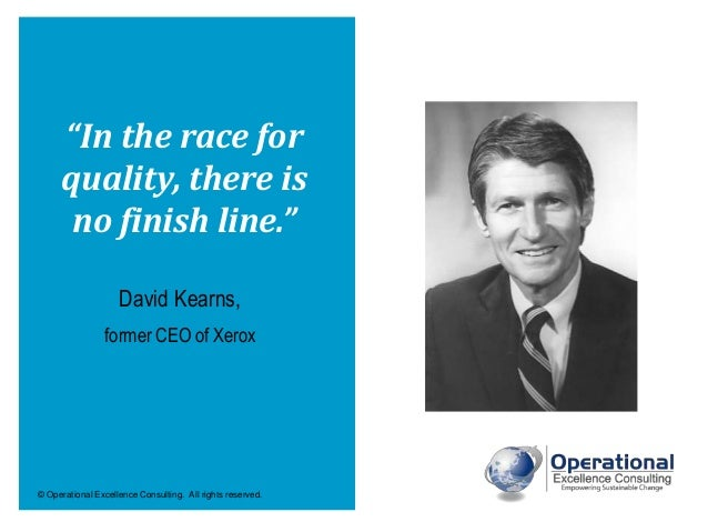 """© Operational Excellence Consulting. All rights reserved. """"In the race for quality, there is no finish line."""" David Kearns..."""