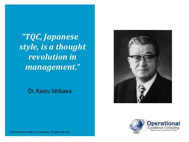 """© Operational Excellence Consulting. All rights reserved. """"TQC, Japanese style, is a thought revolution in management."""" Dr..."""