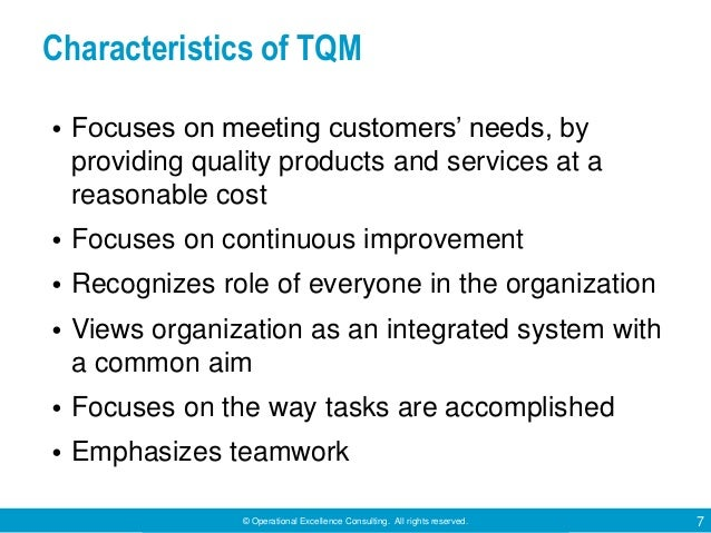 © Operational Excellence Consulting. All rights reserved. 7 Characteristics of TQM • Focuses on meeting customers' needs, ...