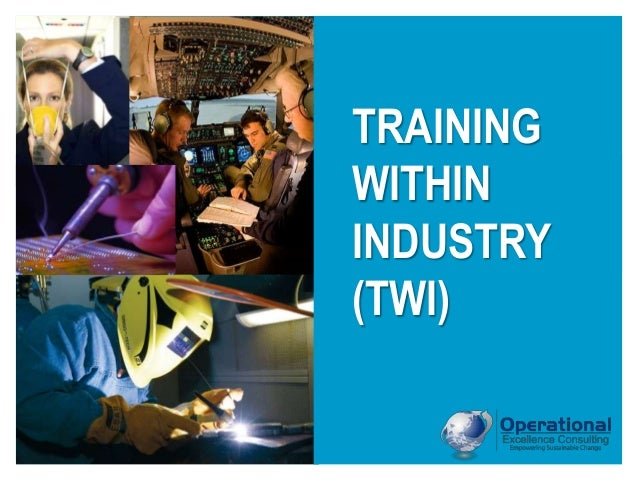 © Operational Excellence Consulting. All rights reserved. TRAINING WITHIN INDUSTRY (TWI)