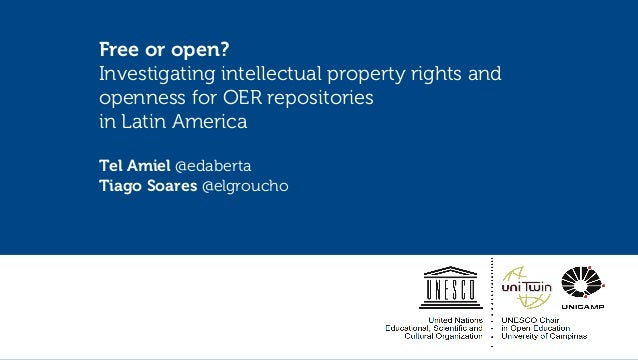 Free or open? Investigating intellectual property rights and openness for OER repositories in Latin America Tel Amiel @eda...