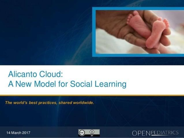 The world's best practices, shared worldwide. 14 March 2017 Alicanto Cloud: A New Model for Social Learning