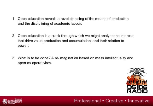 1. Open education reveals a revolutionising of the means of production  and the disciplining of academic labour.  2. Open ...