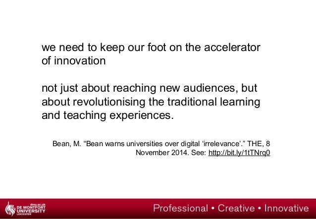 we need to keep our foot on the accelerator  of innovation  not just about reaching new audiences, but  about revolutionis...