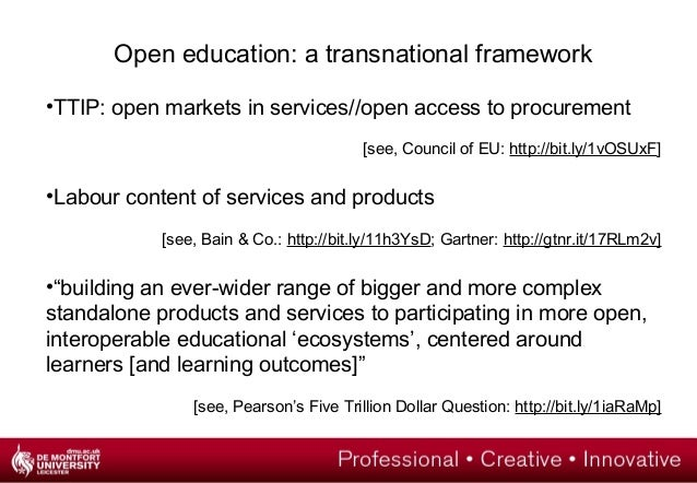 Open education: a transnational framework  •TTIP: open markets in services//open access to procurement  [see, Council of E...