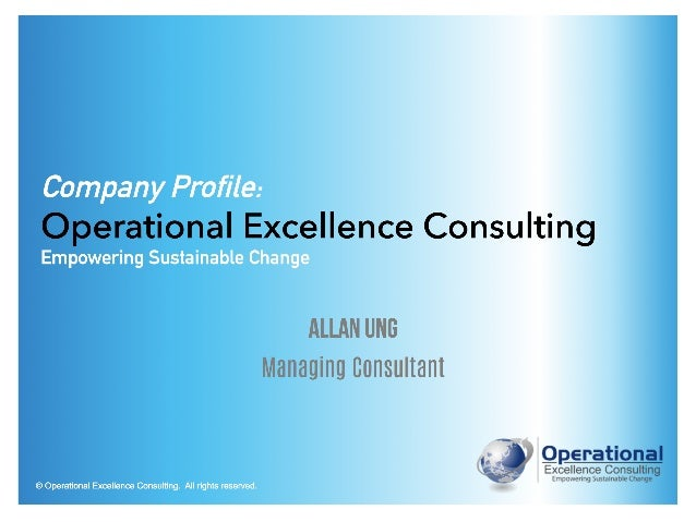 © Operational Excellence Consulting. All rights reserved. Allan Ung Managing Consultant Company Profile: Operational Excel...