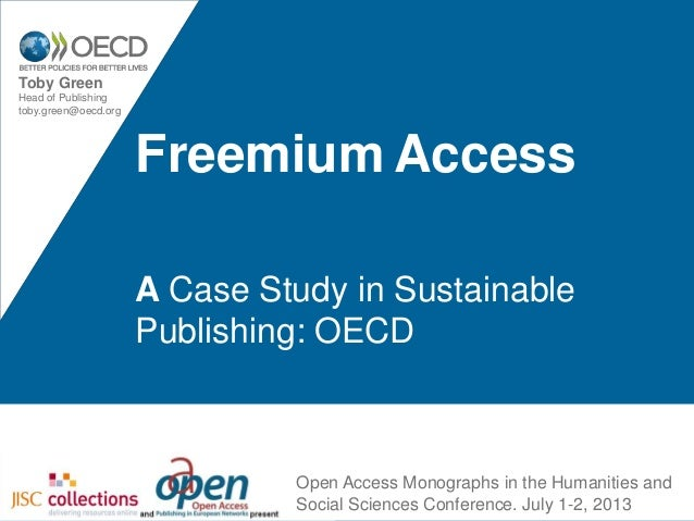 Freemium Access A Case Study in Sustainable Publishing: OECD Toby Green Head of Publishing toby.green@oecd.org Open Access...