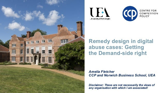 Remedy design in digital abuse cases: Getting the Demand-side right Amelia Fletcher CCP and Norwich Business School, UEA D...