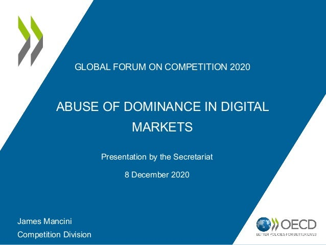 GLOBAL FORUM ON COMPETITION 2020 ABUSE OF DOMINANCE IN DIGITAL MARKETS Presentation by the Secretariat 8 December 2020 Jam...