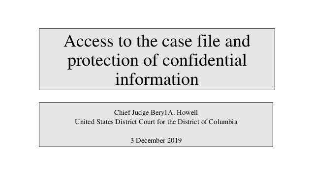 Access to the case file and protection of confidential information Chief Judge Beryl A. Howell United States District Cour...