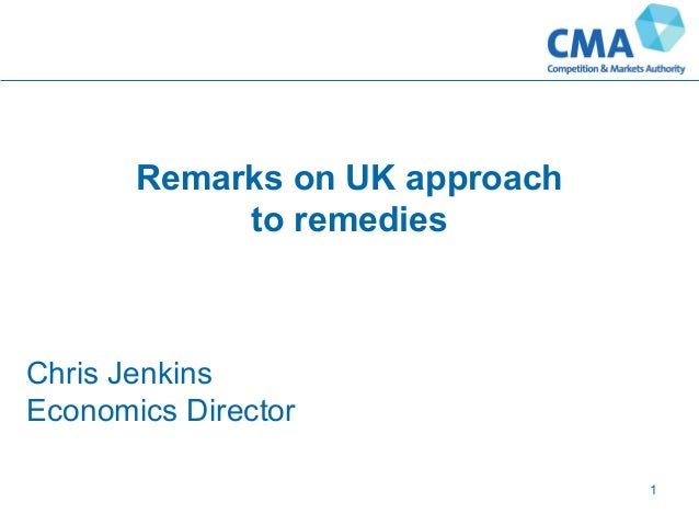 Remarks on UK approach to remedies 1 Chris Jenkins Economics Director