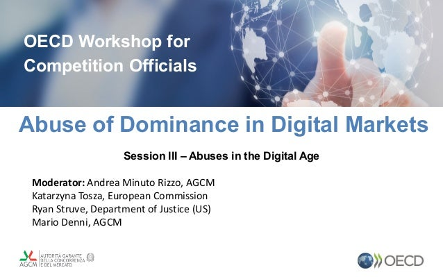 Abuse of Dominance in Digital Markets OECD Workshop for Competition Officials Session III – Abuses in the Digital Age Mode...