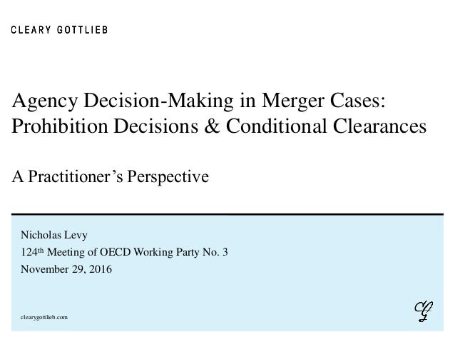 clearygottlieb.com Agency Decision-Making in Merger Cases: Prohibition Decisions & Conditional Clearances A Practitioner's...