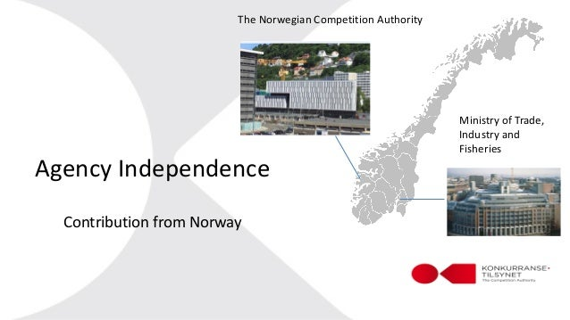Agency Independence Contribution from Norway The Norwegian Competition Authority Ministry of Trade, Industry and Fisheries