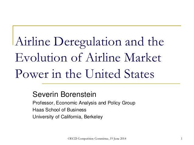 Airline Deregulation and the Evolution of Airline Market Power in the United States Severin Borenstein Professor, Economic...
