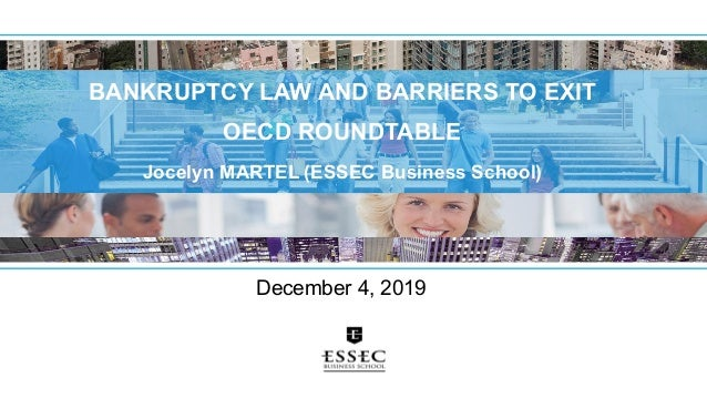 BANKRUPTCY LAW AND BARRIERS TO EXIT OECD ROUNDTABLE Jocelyn MARTEL (ESSEC Business School) © MS Financial Accounting 2019-...