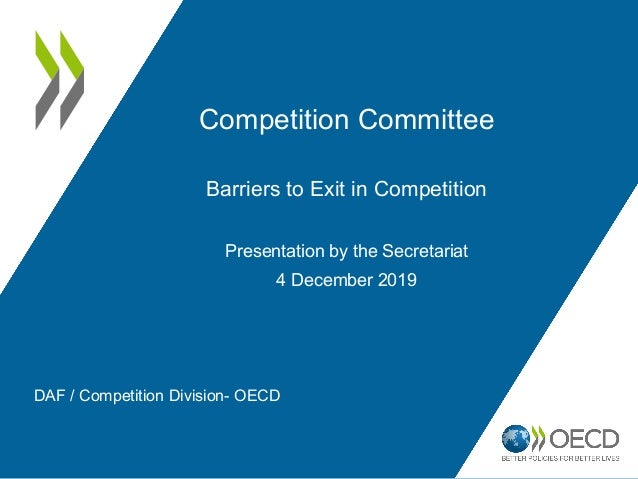 Competition Committee Barriers to Exit in Competition Presentation by the Secretariat 4 December 2019 DAF / Competition Di...