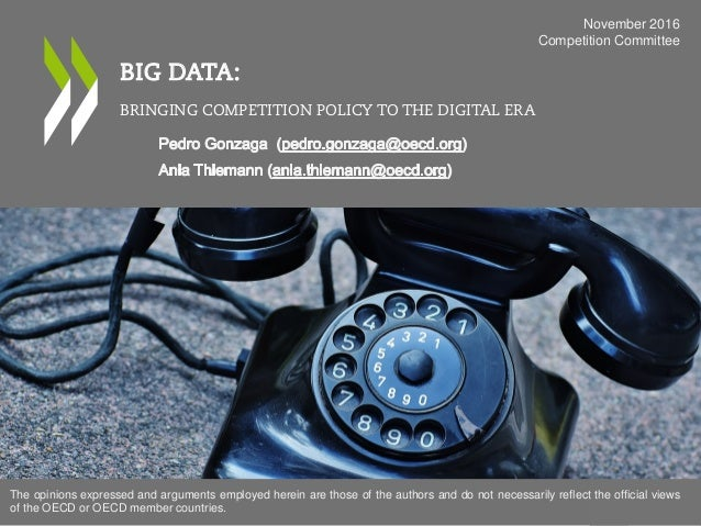 BIG DATA: BRINGING COMPETITION POLICY TO THE DIGITAL ERA November 2016 Competition Committee The opinions expressed and ar...
