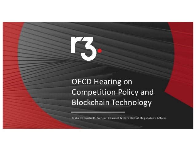 11 OECD Hearing on Competition Policy and Blockchain Technology Isabelle Corbett, Senior Counsel & Director of Regulatory ...