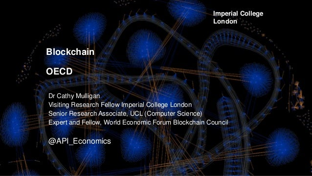 Imperial College Centre for Cryptocurrency Research and Engineering 1 Blockchain OECD Dr Cathy Mulligan Visiting Research ...