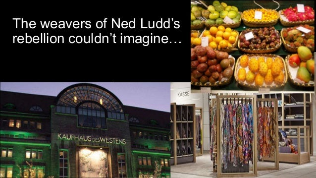The weavers of Ned Ludd's rebellion couldn't imagine…