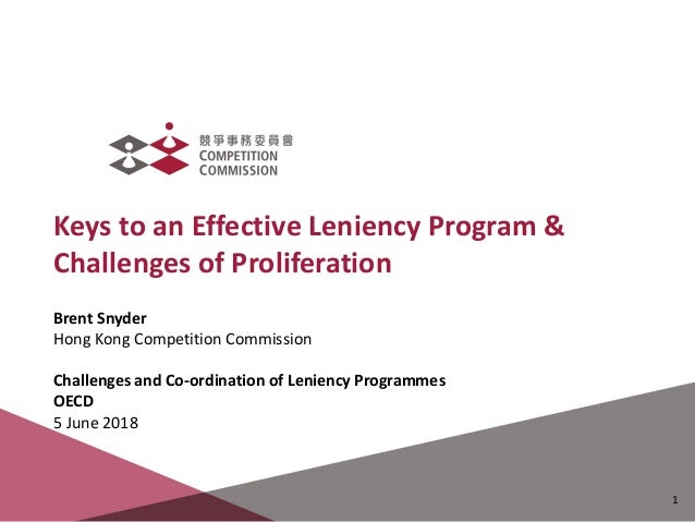 Keys to an Effective Leniency Program & Challenges of Proliferation April 2015 Brent Snyder Hong Kong Competition Commissi...