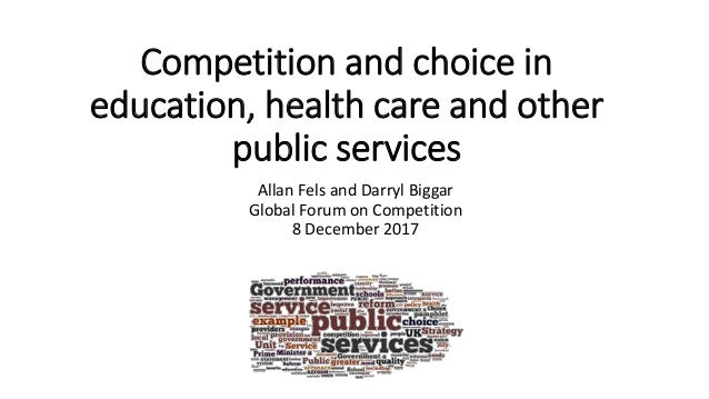 Competition and choice in education, health care and other public services Allan Fels and Darryl Biggar Global Forum on Co...