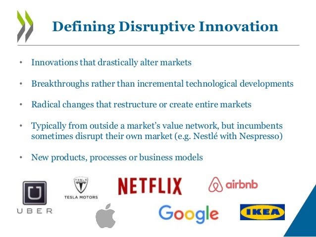 • Innovations that drastically alter markets • Breakthroughs rather than incremental technological developments • Radical ...