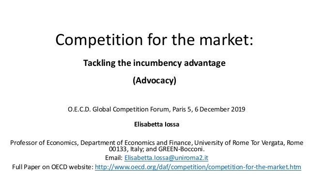 Competition for the market: Tackling the incumbency advantage (Advocacy) O.E.C.D. Global Competition Forum, Paris 5, 6 Dec...