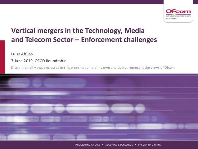 PROMOTING CHOICE • SECURING STANDARDS • PREVENTING HARM Vertical mergers in the Technology, Media and Telecom Sector – Enf...