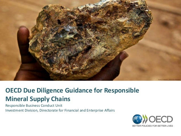 OECD Due Diligence Guidance for Responsible Mineral Supply Chains Responsible Business Conduct Unit Investment Division, D...