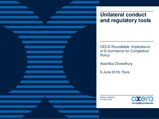 Strictly confidential © Oxera, 2018. Unilateral conduct and regulatory tools OECD Roundtable: Implications of E-commerce f...
