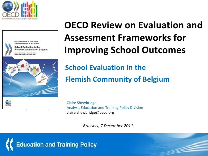 OECD Review on Evaluation andAssessment Frameworks forImproving School OutcomesSchool Evaluation in theFlemish Community o...