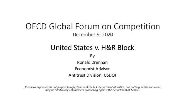 OECD Global Forum on Competition December 9, 2020 United States v. H&R Block By Ronald Drennan Economist Advisor Antitrust...