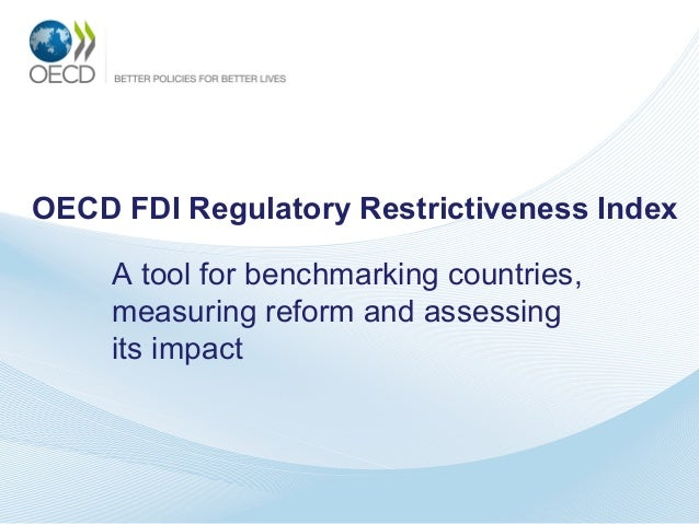 OECD FDI Regulatory Restrictiveness Index A tool for benchmarking countries, measuring reform and assessing its impact