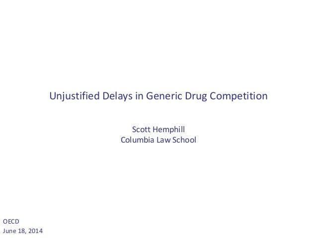 Unjustified Delays in Generic Drug Competition Scott Hemphill Columbia Law School OECD June 18, 2014