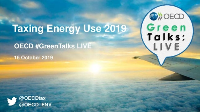 Taxing Energy Use 2019 OECD #GreenTalks LIVE 15 October 2019 @OECDtax @OECD_ENV