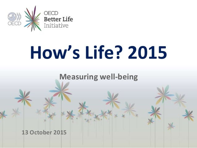 How's Life? 2015 Measuring well-being 13 October 2015
