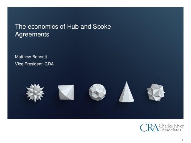 The economics of Hub and Spoke Agreements Matthew Bennett Vice President, CRA 1