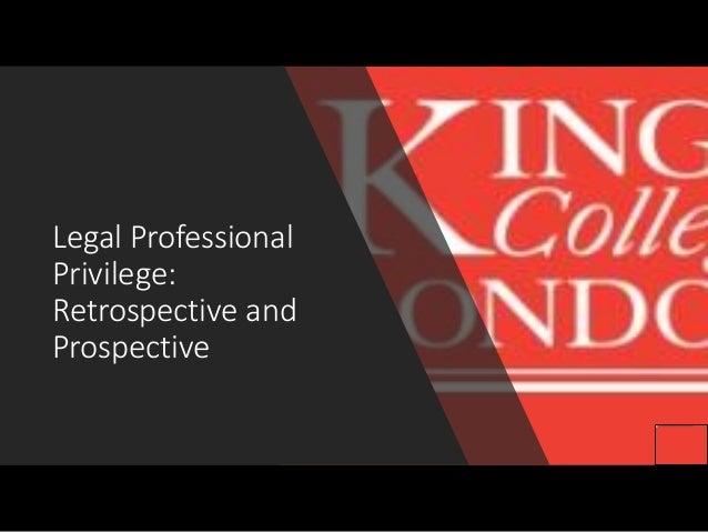 Legal Professional Privilege: Retrospective and Prospective