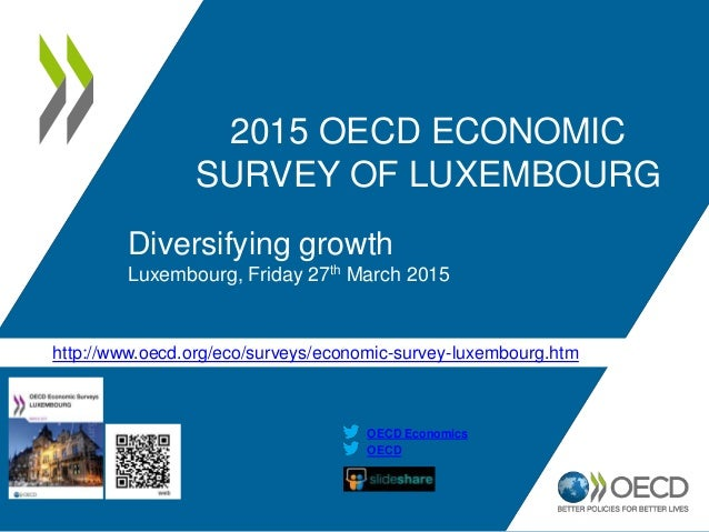 http://www.oecd.org/eco/surveys/economic-survey-luxembourg.htm OECD OECD Economics 2015 OECD ECONOMIC SURVEY OF LUXEMBOURG...
