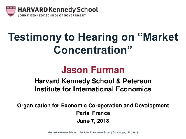 "Testimony to Hearing on ""Market Concentration"" Jason Furman Harvard Kennedy School & Peterson Institute for International ..."