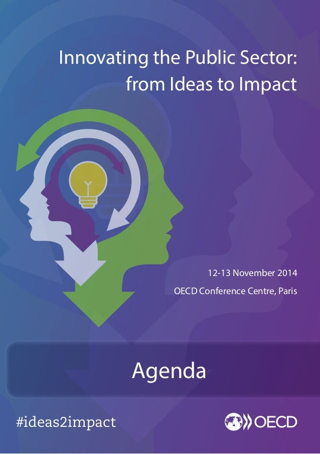 #ideas2impact  12-13 November 2014  OECD Conference Centre, Paris  Innovating the Public Sector:  from Ideas to Impact  Ag...