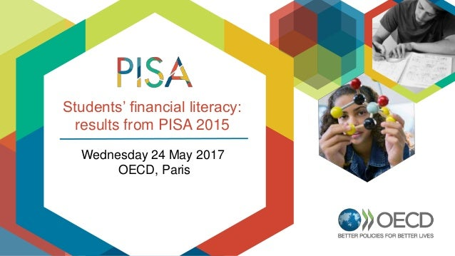 Students' financial literacy: results from PISA 2015 Wednesday 24 May 2017 OECD, Paris