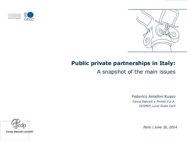 Cassa depositi e prestiti Public private partnerships in Italy: A snapshot of the main issues Federico Antellini Russo Cas...