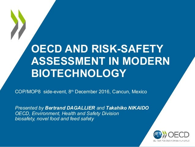 OECD AND RISK-SAFETY ASSESSMENT IN MODERN BIOTECHNOLOGY COP/MOP8 side-event, 8th December 2016, Cancun, Mexico Presented b...