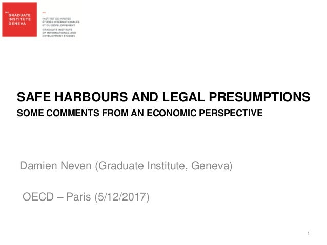 SAFE HARBOURS AND LEGAL PRESUMPTIONS SOME COMMENTS FROM AN ECONOMIC PERSPECTIVE Damien Neven (Graduate Institute, Geneva) ...