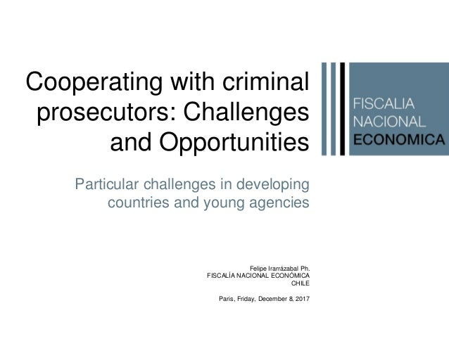 Cooperating with criminal prosecutors: Challenges and Opportunities Particular challenges in developing countries and youn...