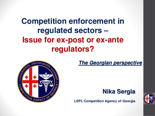 Nika Sergia LEPL Competition Agency of Georgia Competition enforcement in regulated sectors – Issue for ex-post or ex-ante...